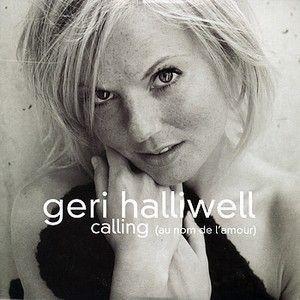 GERI HALLIWELL - CALLING (AU NOM DE L'AMOUR)