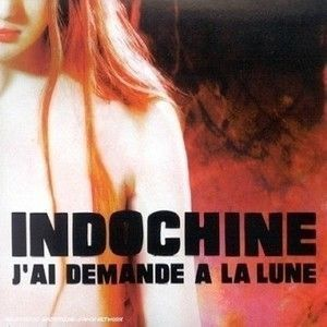INDOCHINE - J'AI DEMANDE A LA LUNE