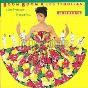 BOOM BOOM & LES TEQUILAS - T'EMBRASSER A MEXICO
